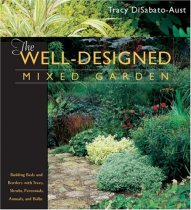 The Well-Designed Mixed Garden: Building Beds and Borders with Trees, Shrubs, Perennials, Annuals ..