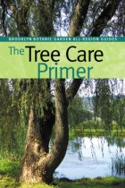 The Tree Care Primer (Brooklyn Botanic Garden All-Region Guide)