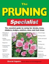 The Pruning Specialist: The Essential Guide to Caring for Shrubs, Trees, Climbers, Hedges, Conifers