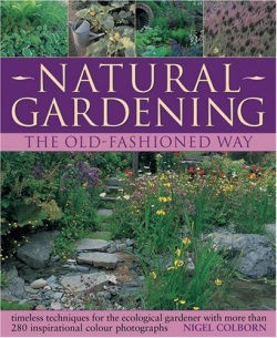 Natural Gardening the Traditional Way: Timeless Techniques for the Ecological Gardener