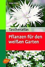 Taschenatlas pflanzen für den weißen garten helga urban ulmer 2006